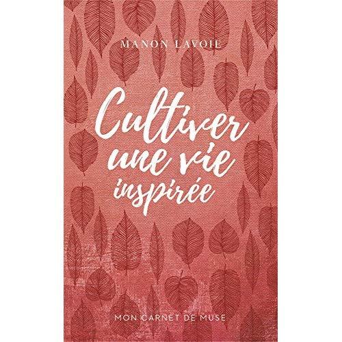 MON CARNET DE MUSE VOL 01 CULTIVER UNE VIE INSPIREE