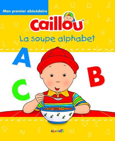 CAILLOU MON PREMIER ABECEDAIRE LA SOUPE ALPHABET