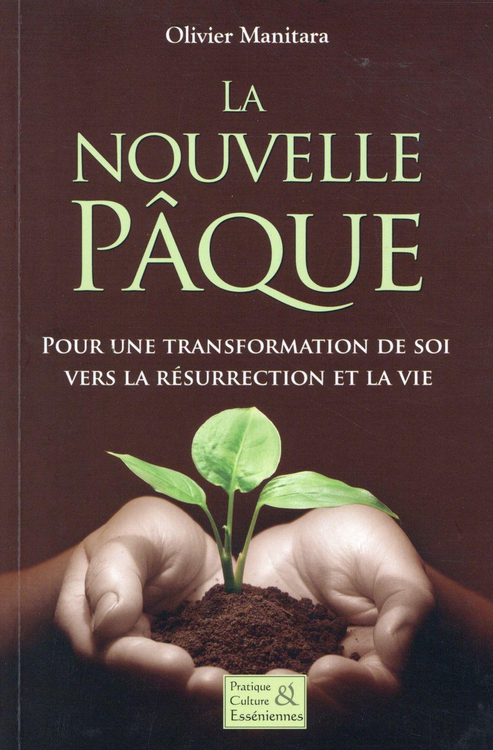 LA NOUVELLE PAQUE - POUR UNE TRANSFORMATION DE SOI VERS LA RESURRECTION ET LA VIE