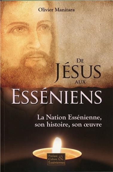 DE JESUS AUX ESSENIENS - LA NATION ESSENIENNE, SON HISTOIRE, SON OEUVRE