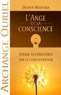 ANGE DE LA CONSCIENCE (L') : EVEILLE TA CONSCIENCE PAR LA CONCENTRATION (ARCHANGE OURIEL)