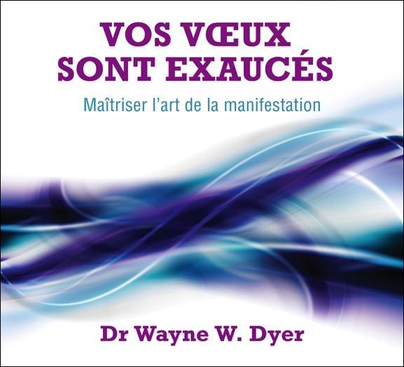 VOS VOEUX SONT EXAUCES - MAITRISER L'ART DE LA MANIFESTATION - CD MP3