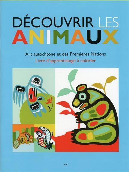 DECOUVRIR LES ANIMAUX - ART AUTOCHTONE ET DES PREMIERES NATIONS