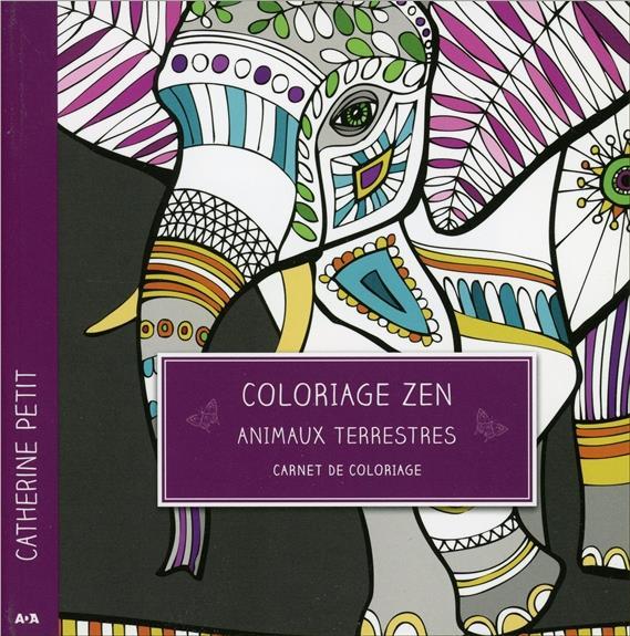 COLORIAGE ZEN - ANIMAUX TERRESTRES - CARNET DE COLORIAGE