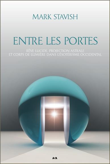 Entre les portes, Rêve lucide, projection astrale et corps de Lumière dans l'ésotérisme occidental