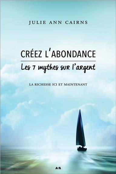 CREEZ L'ABONDANCE - LES 7 MYTHES SUR L'ARGENT - LA RICHESSE ICI ET MAINTENANT