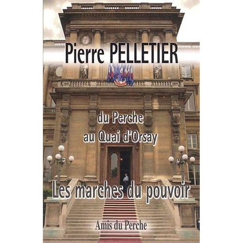 PIERRE PELLETIER DU PERCHE AU QUAI D'ORSAY LES MARCHES DU POUVOIR
