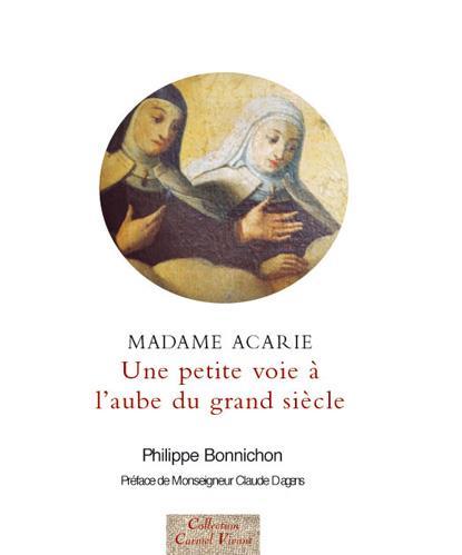 MADAME ACARIE - UNE PETITE VOIE A L'AUBE DU GRAND SIECLE