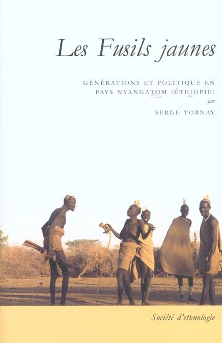 LES FUSILS JAUNES. GENERATIONS ET POLITIQUE EN PAYS NYANGATOM (ETHIOP IE)