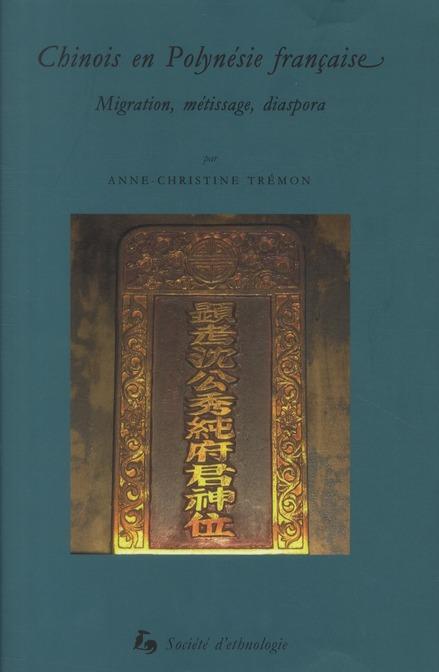 CHINOIS EN POLYNESIE FRANCAISE. MIGRATION, METISSAGE, DIASPORA