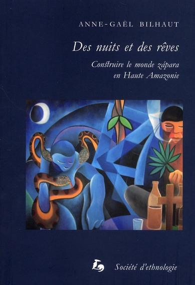 DES NUITS ET DES REVES. CONSTRUIRE LE MONDE ZAPARA EN HAUTE AMAZONIE