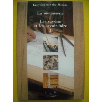 ENCYCLOPEDIE DE LA MENUISERIE VOLUME 4 LES SAVOIRS ET LES SAVOIR-FAIRE