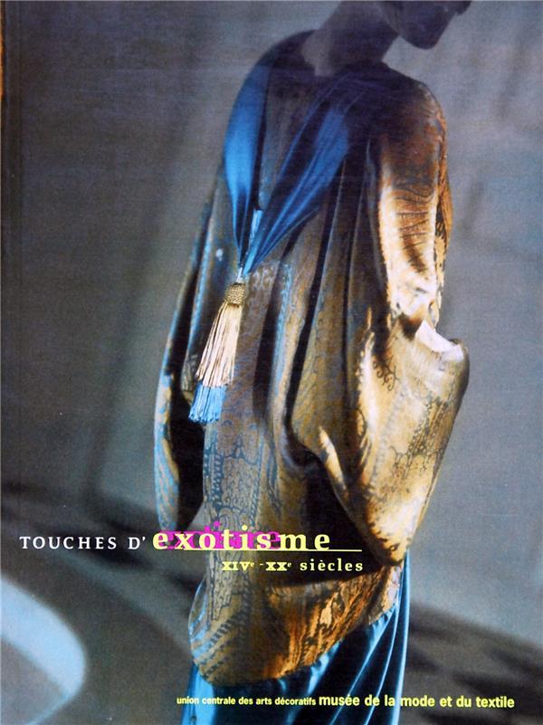 TOUCHES D'EXOTISME XIVE-XXE SIECLE - UNION CENTRALE DES ARTS DECORATIFS MUSEE DE LA MODE ET DU TEXTI