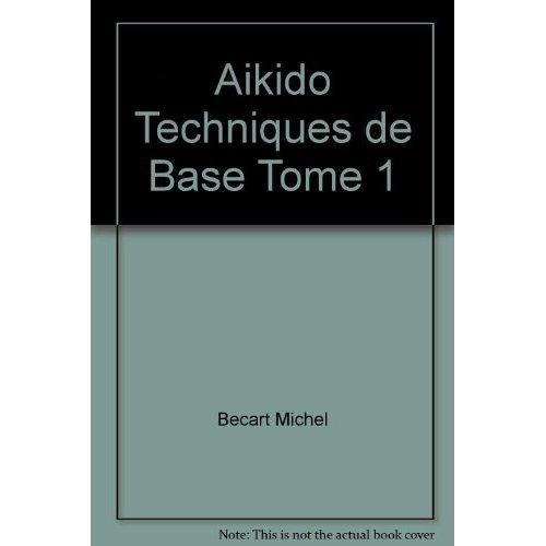 AIKIDO TECHNIQUES DE BASE TOME 1