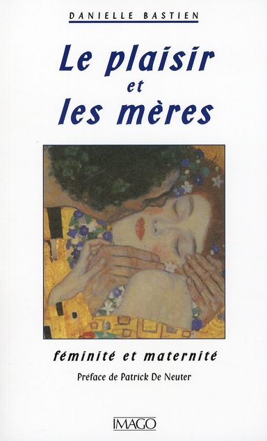 LE PLAISIR ET LES MERES - FEMINITE ET MATERNITE
