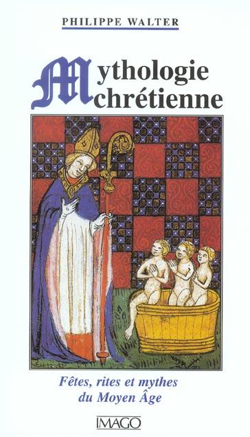 MYTHOLOGIE CHRETIENNE - FETES, RITES ET MYTHES DU MOYEN AGE