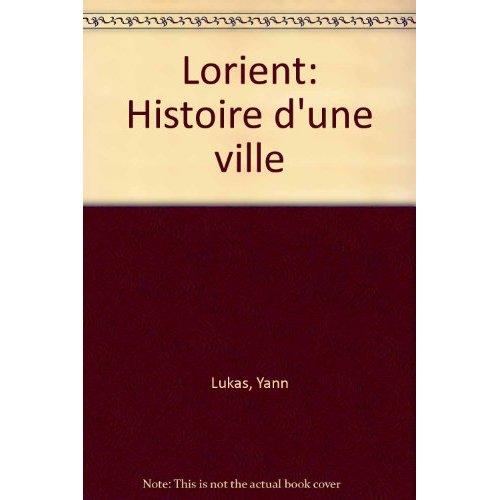 LORIENT : HISTOIRE D'UNE VILLE