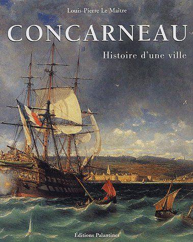CONCARNEAU HISTOIRE D'UNE VILLE