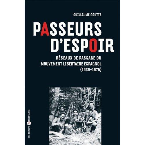 PASSEURS D'ESPOIR. RESEAUX DE PASSAGE DU MOUVEMENT LIBERTAIRE ESPAGNOL (1939-1975)