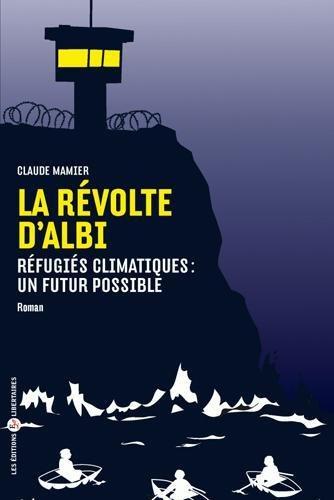 LA REVOLTE D'ALBI - REFUGIES CLIMATIQUES : UN FUTUR POSSIBLE