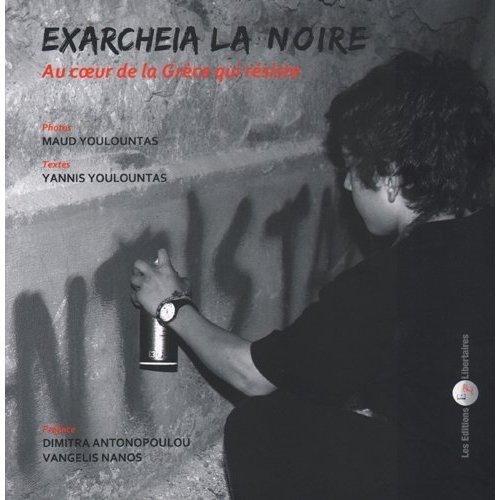 EXARCHEIA LA NOIRE - AU COEUR DE LA GRECE QUI RESISTE