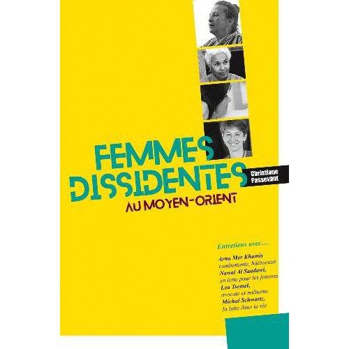 FEMMES DISSIDENTES AU MOYEN ORIENT, ENTRETIENS AVEC ARNA MER KHAMIS, NAWAL AL SAADAWI, LEA TSEMEL ET