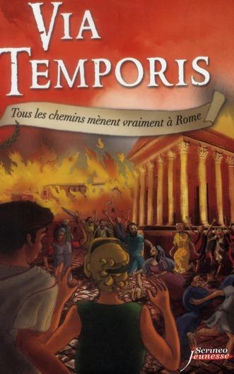 VIA TEMPORIS - TOME 03 - TOUS LES CHEMINS MENENT VRAIMENT A ROME - VOL03