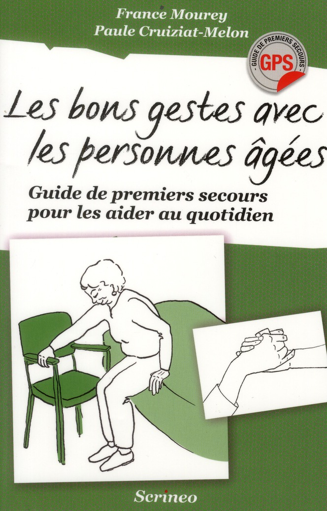 LES BONS GESTES AVEC LES PERSONNES AGEES. GUIDE DE PREMIERS SECOURS POUR LES AIDER AU QUOTIDIEN