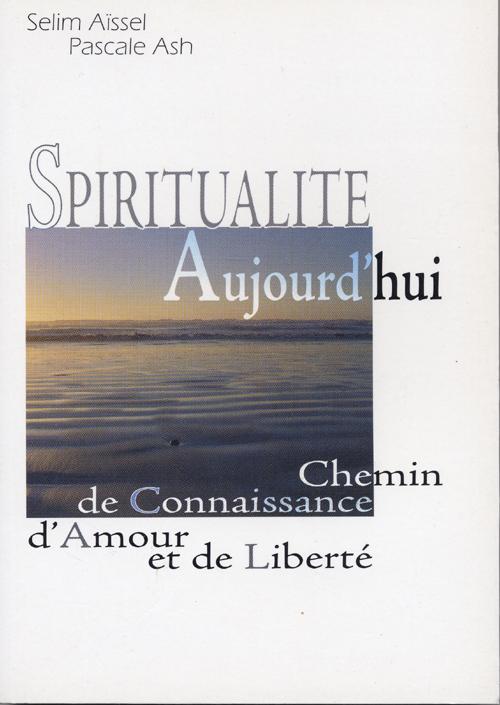 SPIRITUALITE AUJOURD'HUI CHEMIN DE CONNAISSANCE D'AMOUR ET DE LIBERTE