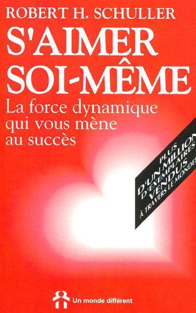 S'AIMER SOI-MEME - LA FORCE DYNAMIQUE QUI VOUS MENE AU SUCCES