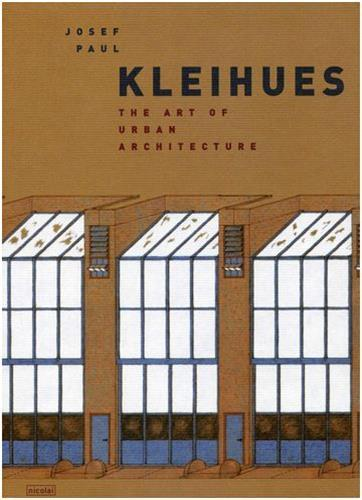 JOSEF PAUL KLEIHUES THE ART OF URBAN ARCHITECTURE /ANGLAIS