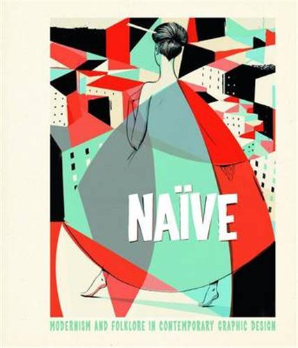 NAIVE MODERNISM AND FOLKLORE IN CONTEMPORARY GRAPHIC DESIGN /ANGLAIS