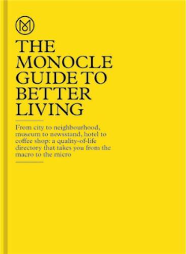 THE MONOCLE GUIDE TO BETTER LIVING /ANGLAIS