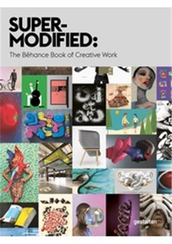 SUPER MODIFIED - THE BEHANCE BOOK OF CREATIVE WORK /ANGLAIS