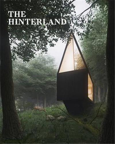 THE HINTERLAND CABINS, LOVE SHACKS AND OTHER HIDE-OUTS /ANGLAIS