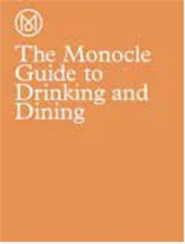 THE MONOCLE GUIDE TO DRINKING AND DINING /ANGLAIS