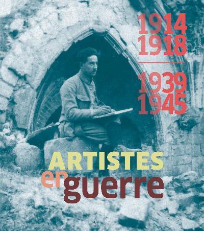 1914-1918/1939-1945 ARTISTES EN GUERRE