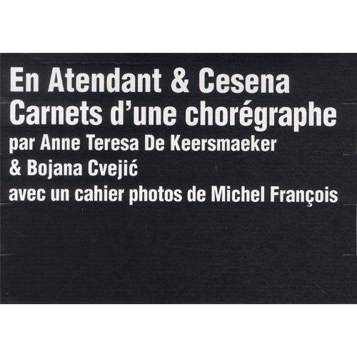 EN ATENDANT & CESENA - CARNETS D'UNE CHOREGRAPHE + CAHIER DE PHOTOS