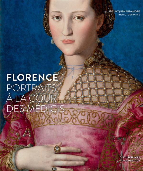 FLORENCE - PORTRAITS A LA COUR DES MEDICIS
