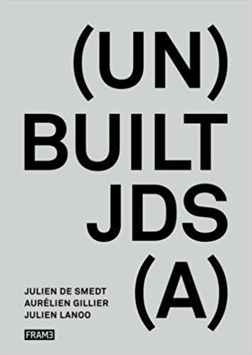 BUILT UNBUILT JULIEN DE SMEDT AND JULIEN LANOO /ANGLAIS