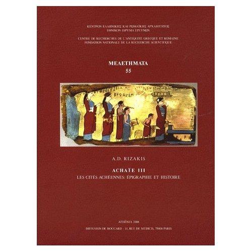 ACHAIE III, LES CITES ACHEENNES : EPIGRAPHIE ET HISTOIRE
