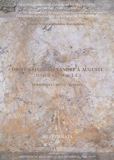 DROIT GREC D'ALEXANDRE A AUGUSTE (323 AV. J.-C.-14 AP. J.-C.) PERSONNES - BIENS - JUSTICE