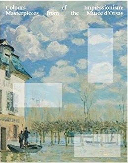 COLOURS OF IMPRESSIONISM : MASTERPIECES FROM THE MUSEE D'ORSAY /ANGLAIS