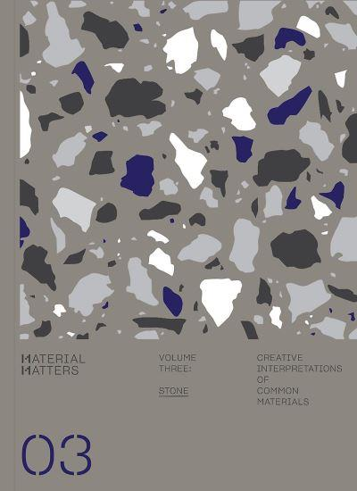 MATERIAL MATTERS 03 STONE CREATIVE INTERPRETATIONS OF COMMON MATERIALS /ANGLAIS