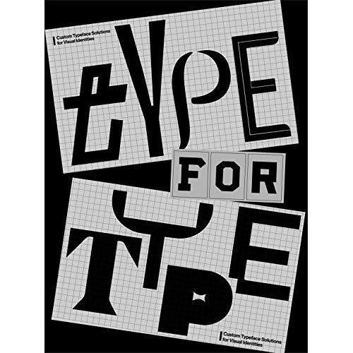 TYPE FOR TYPE CUSTOM TYPEFACE SOLUTIONS FOR MODERN VISUAL IDENTITIES /ANGLAIS