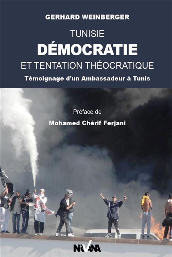 TUNISIE, DEMOCRATIE ET TENTATION THEOCRATIQUE - TEMOIGNAGE D'UN AMBASSADEUR A TUNIS