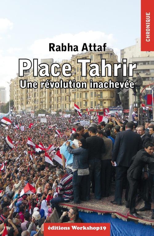 PLACE TAHRIR - UNE REVOLUTION INACHEVEE