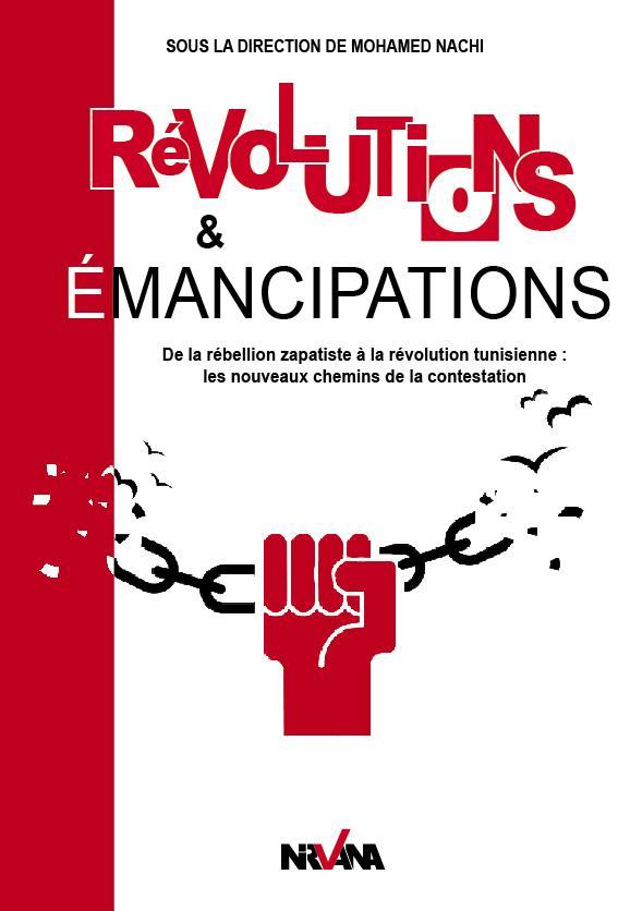 REVOLUTIONS & EMANCIPATIONS - DE LA REBELLION ZAPATISTE A LA REVOLUTION TUNISIENNE : LES NOUVEAUX CH