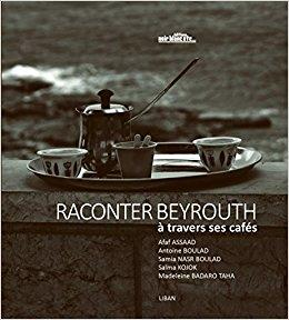 RACONTER BEYROUTH A TRAVERS SES CAFES