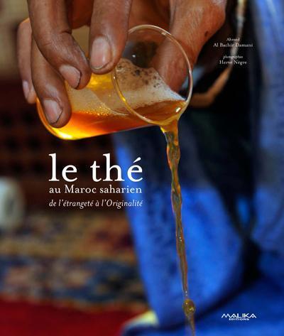 LE THE AU MAROC SAHARIEN. UN ART DE VIVRE LEGENDAIRE